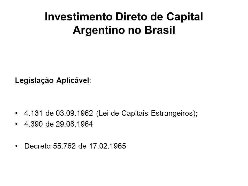 Investimento Direto de Capital Argentino no Brasil Legislação Aplicável: 4.131 de 03.09.1962 (Lei de Capitais Estrangeiros); 4.390 de 29.08.1964 Decre