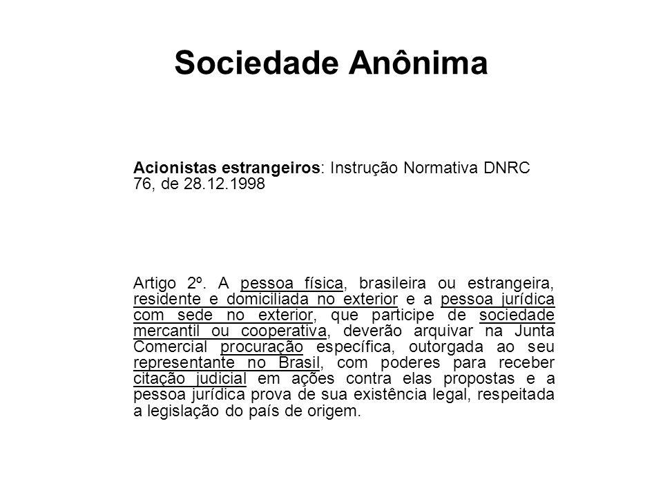 Sociedade Anônima Acionistas estrangeiros: Instrução Normativa DNRC 76, de 28.12.1998 Artigo 2º. A pessoa física, brasileira ou estrangeira, residente