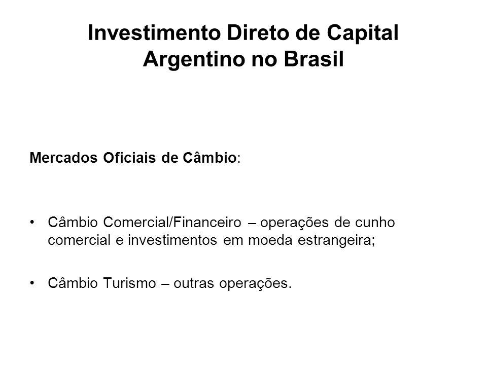 Investimento Direto de Capital Argentino no Brasil Mercados Oficiais de Câmbio: Câmbio Comercial/Financeiro – operações de cunho comercial e investime