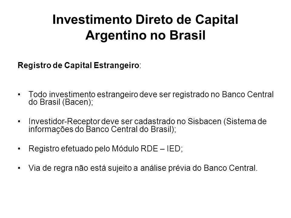 Investimento Direto de Capital Argentino no Brasil Registro de Capital Estrangeiro: Todo investimento estrangeiro deve ser registrado no Banco Central