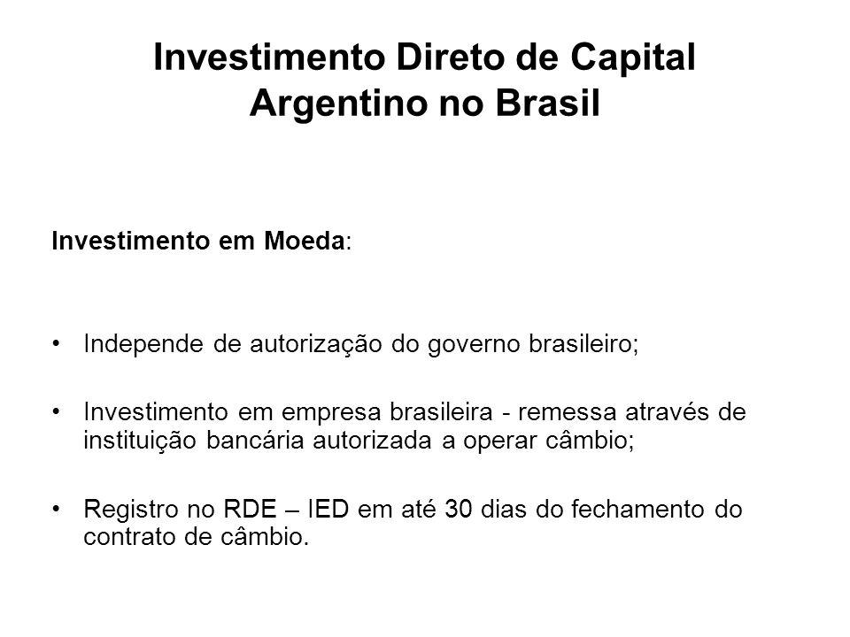Investimento Direto de Capital Argentino no Brasil Investimento em Moeda: Independe de autorização do governo brasileiro; Investimento em empresa bras