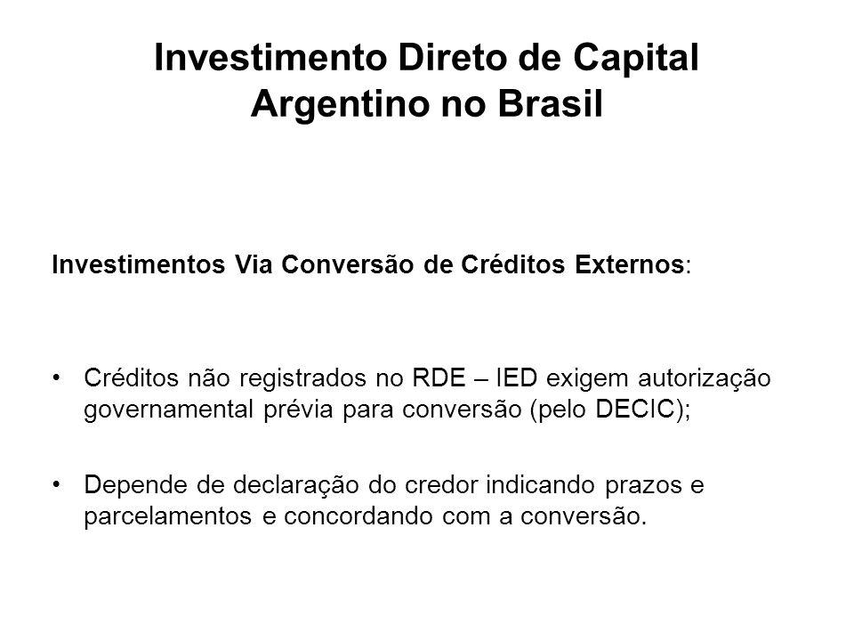 Investimento Direto de Capital Argentino no Brasil Investimentos Via Conversão de Créditos Externos: Créditos não registrados no RDE – IED exigem auto