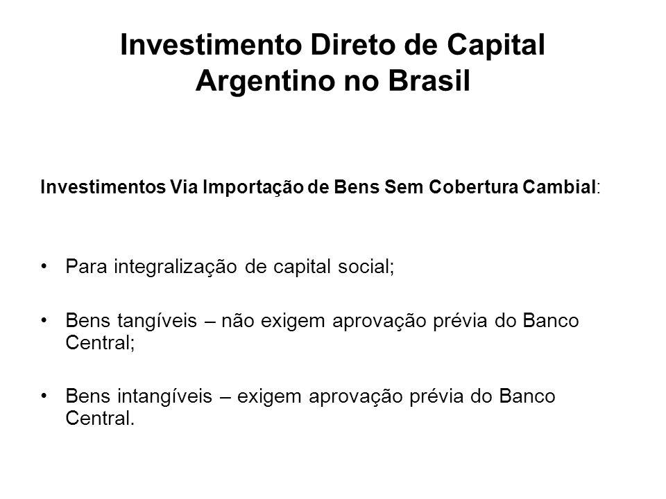 Investimento Direto de Capital Argentino no Brasil Investimentos Via Importação de Bens Sem Cobertura Cambial: Para integralização de capital social;