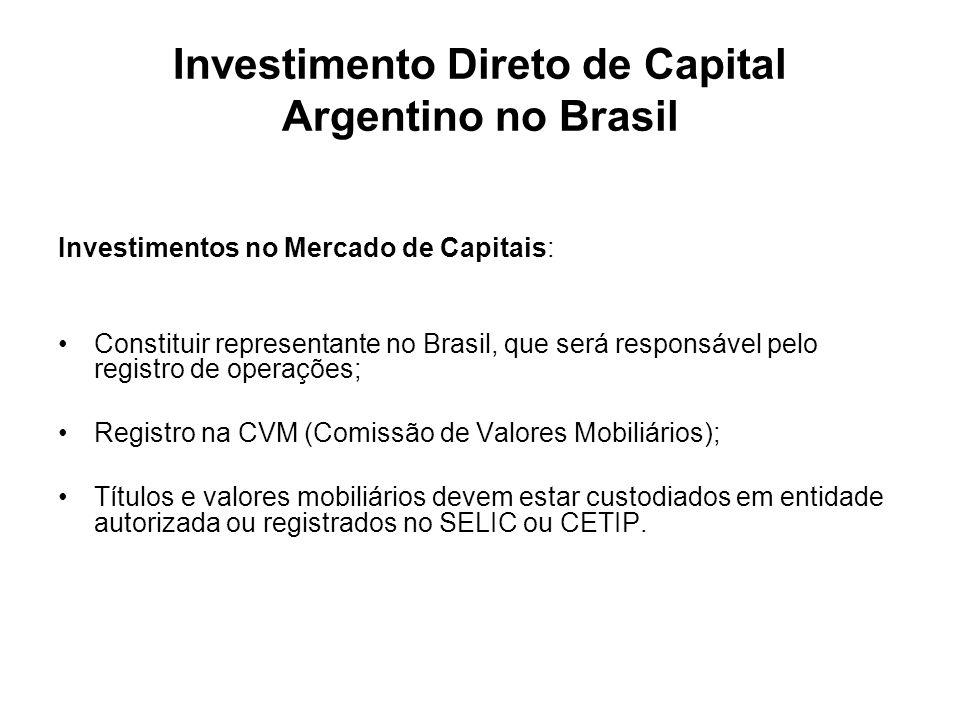 Investimento Direto de Capital Argentino no Brasil Investimentos no Mercado de Capitais: Constituir representante no Brasil, que será responsável pelo