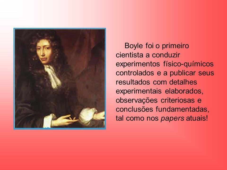 Boyle foi o primeiro cientista a conduzir experimentos físico-químicos controlados e a publicar seus resultados com detalhes experimentais elaborados,