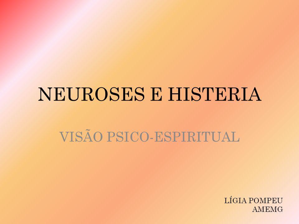 NEUROSES E HISTERIA VISÃO PSICO-ESPIRITUAL LÍGIA POMPEU AMEMG