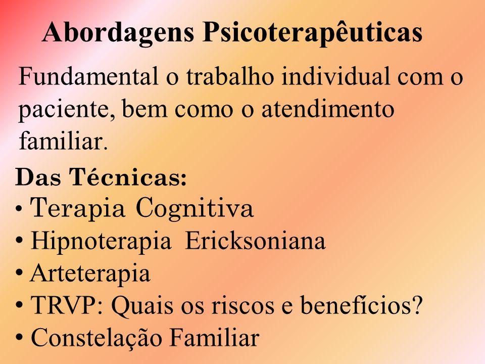 Abordagens Psicoterapêuticas Fundamental o trabalho individual com o paciente, bem como o atendimento familiar.