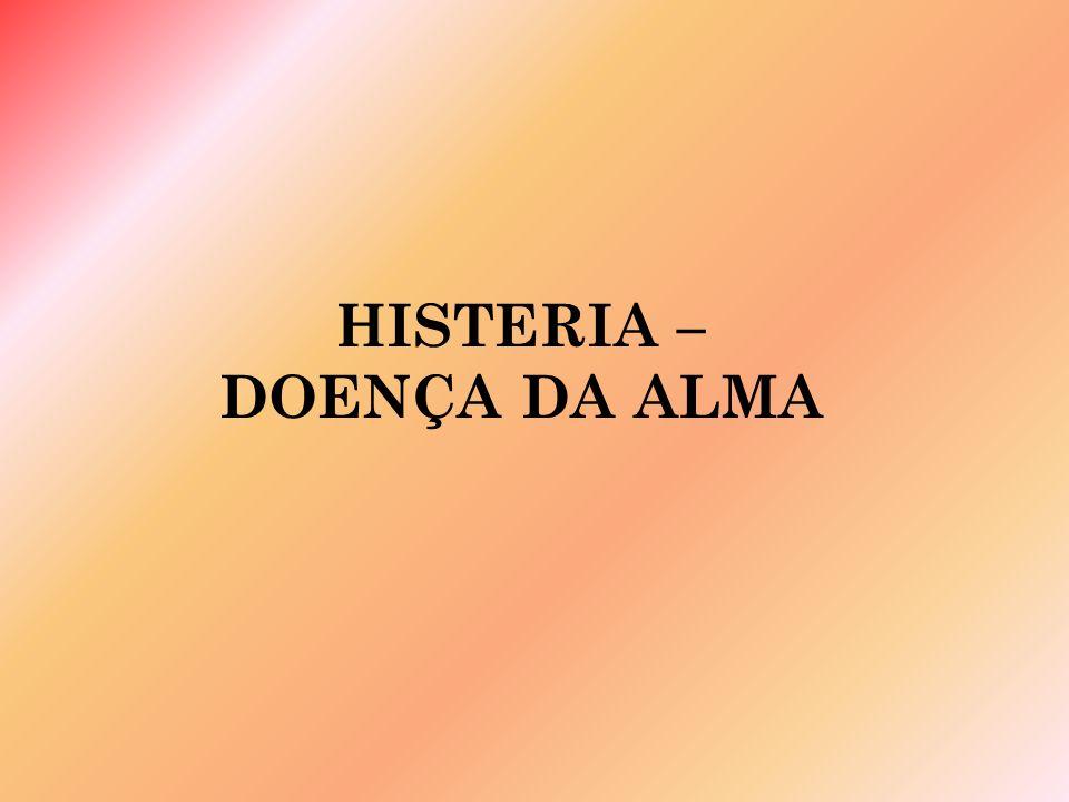 HISTERIA – DOENÇA DA ALMA