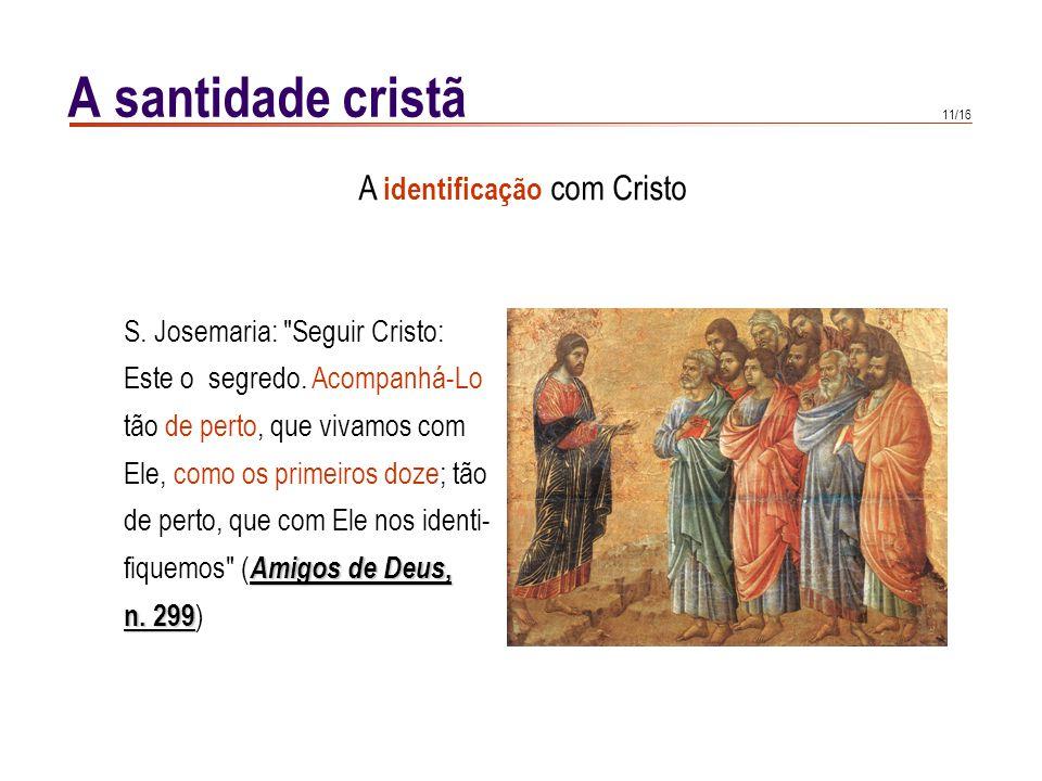 11/16 A santidade cristã A identificação com Cristo S. Josemaria: