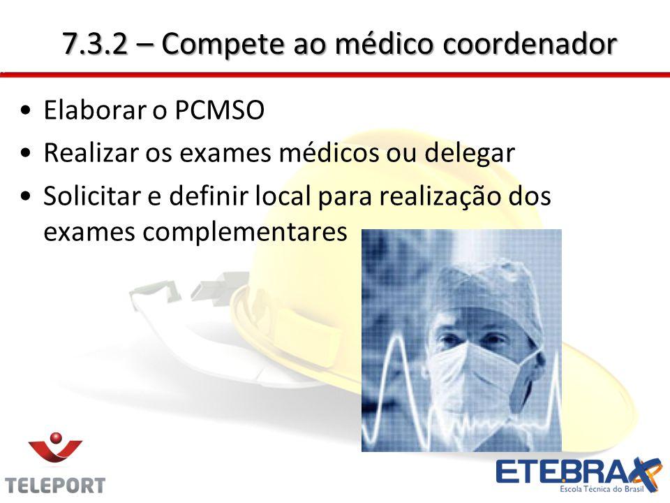 7.3.2 – Compete ao médico coordenador Elaborar o PCMSO Realizar os exames médicos ou delegar Solicitar e definir local para realização dos exames comp