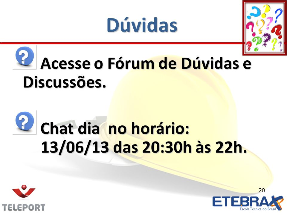 Dúvidas Acesse o Fórum de Dúvidas e Discussões. Acesse o Fórum de Dúvidas e Discussões. Chat dia no horário: 13/06/13 das 20:30h às 22h. Chat dia no h