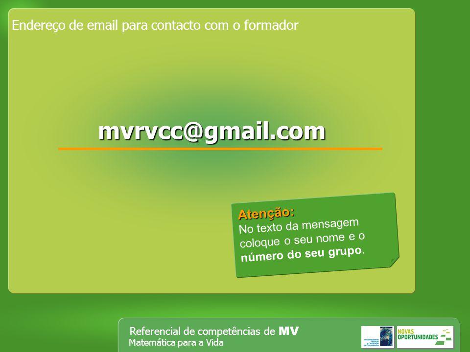Referencial de competências de MV Matemática para a Vida Endereço de email para contacto com o formador mmmm vvvv rrrr vvvv cccc cccc @@@@ gggg mmmm a