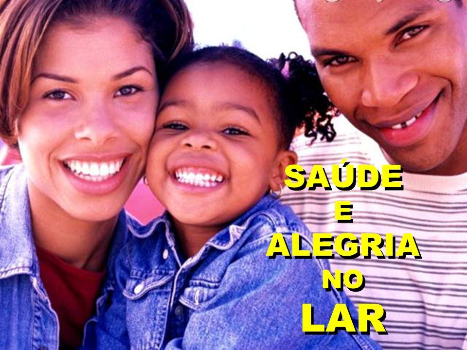SAÚDE E ALEGRIA NO LAR SAÚDE E ALEGRIA NO LAR