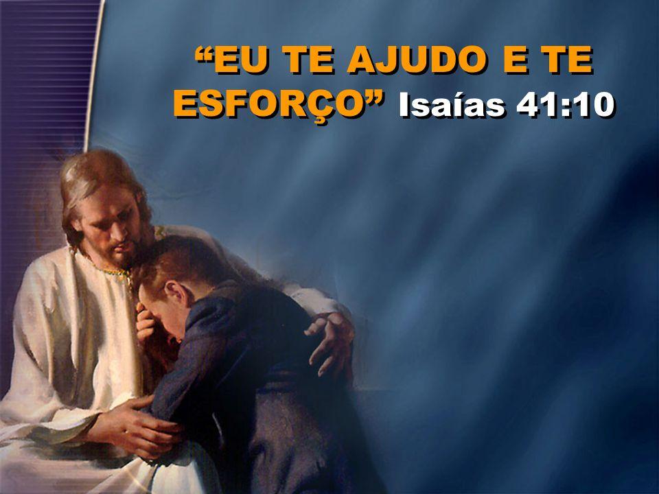 EU TE AJUDO E TE ESFORÇO Isaías 41:10