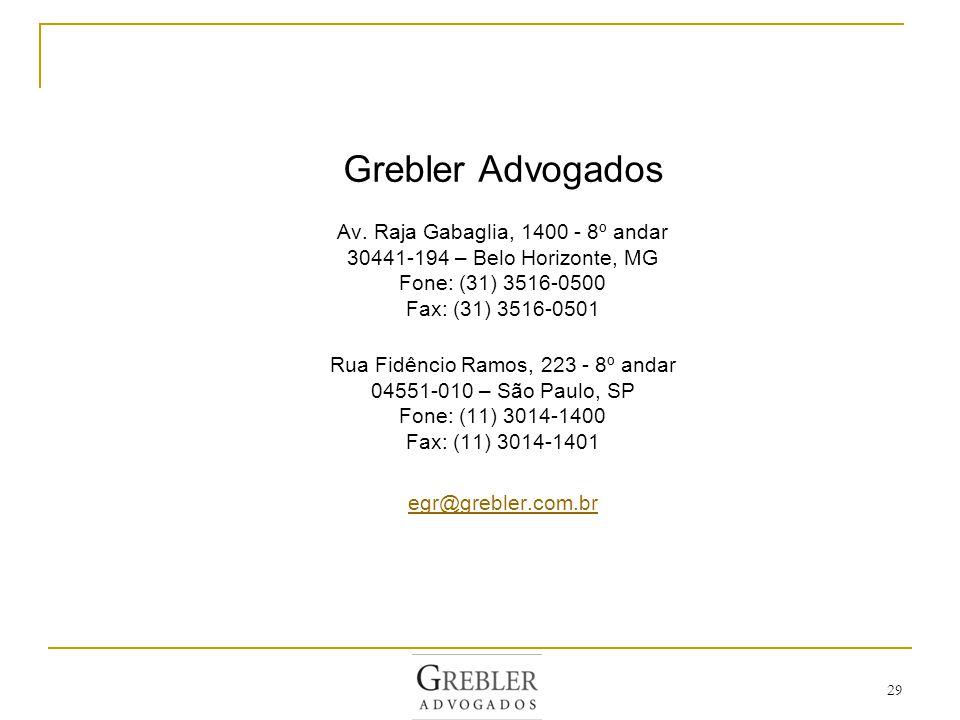 29 Grebler Advogados Av. Raja Gabaglia, 1400 - 8º andar 30441-194 – Belo Horizonte, MG Fone: (31) 3516-0500 Fax: (31) 3516-0501 Rua Fidêncio Ramos, 22