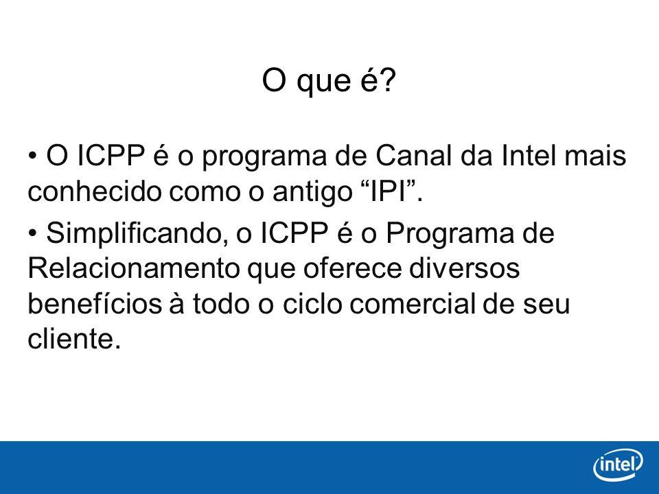 O que é. O ICPP é o programa de Canal da Intel mais conhecido como o antigo IPI.