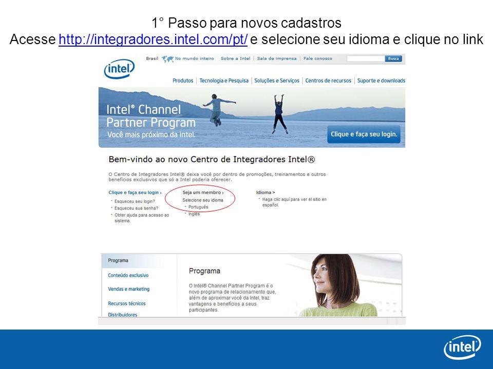 1° Passo para novos cadastros Acesse http://integradores.intel.com/pt/ e selecione seu idioma e clique no linkhttp://integradores.intel.com/pt/