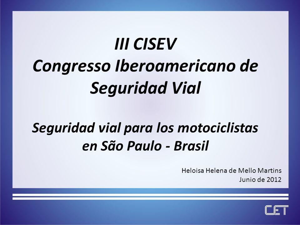 III CISEV Congresso Iberoamericano de Seguridad Vial Seguridad vial para los motociclistas en São Paulo - Brasil Heloisa Helena de Mello Martins Junio de 2012