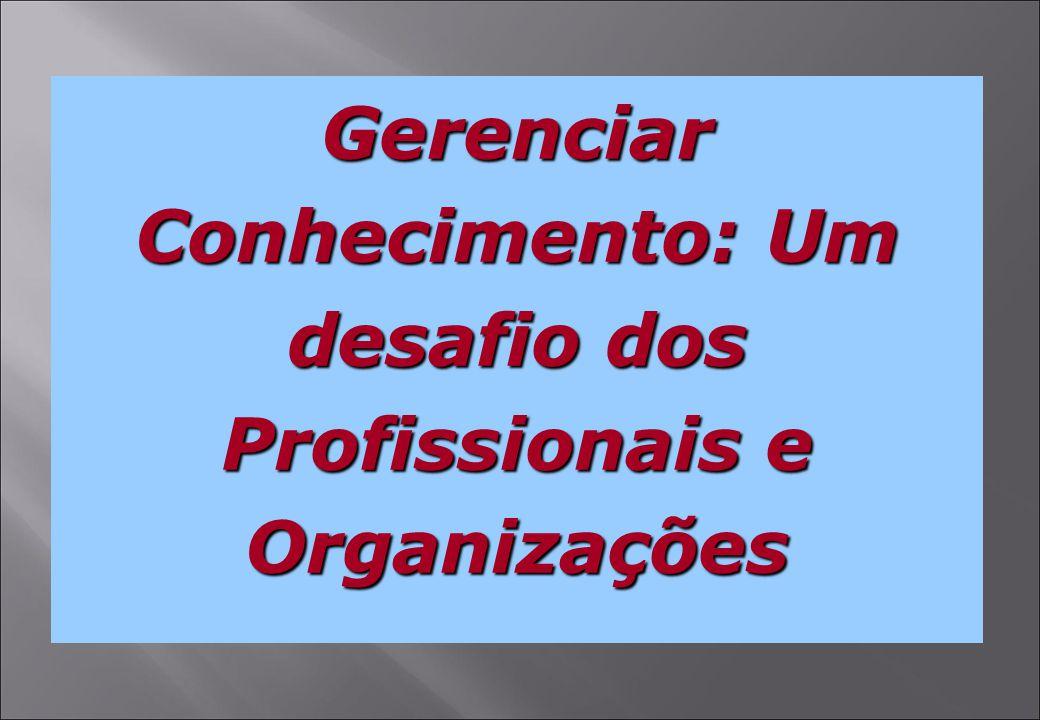 Gerenciar Conhecimento: Um desafio dos Profissionais e Organizações