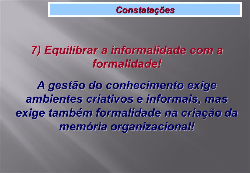 Constatações 7) Equilibrar a informalidade com a formalidade.