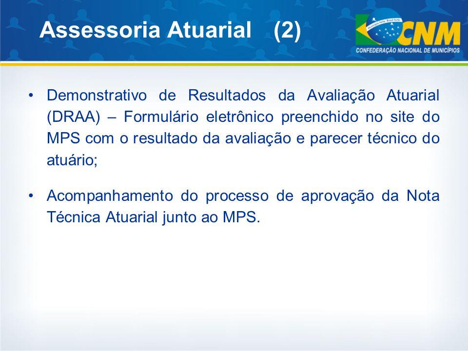 Assessoria Atuarial (2) Demonstrativo de Resultados da Avaliação Atuarial (DRAA) – Formulário eletrônico preenchido no site do MPS com o resultado da avaliação e parecer técnico do atuário; Acompanhamento do processo de aprovação da Nota Técnica Atuarial junto ao MPS.
