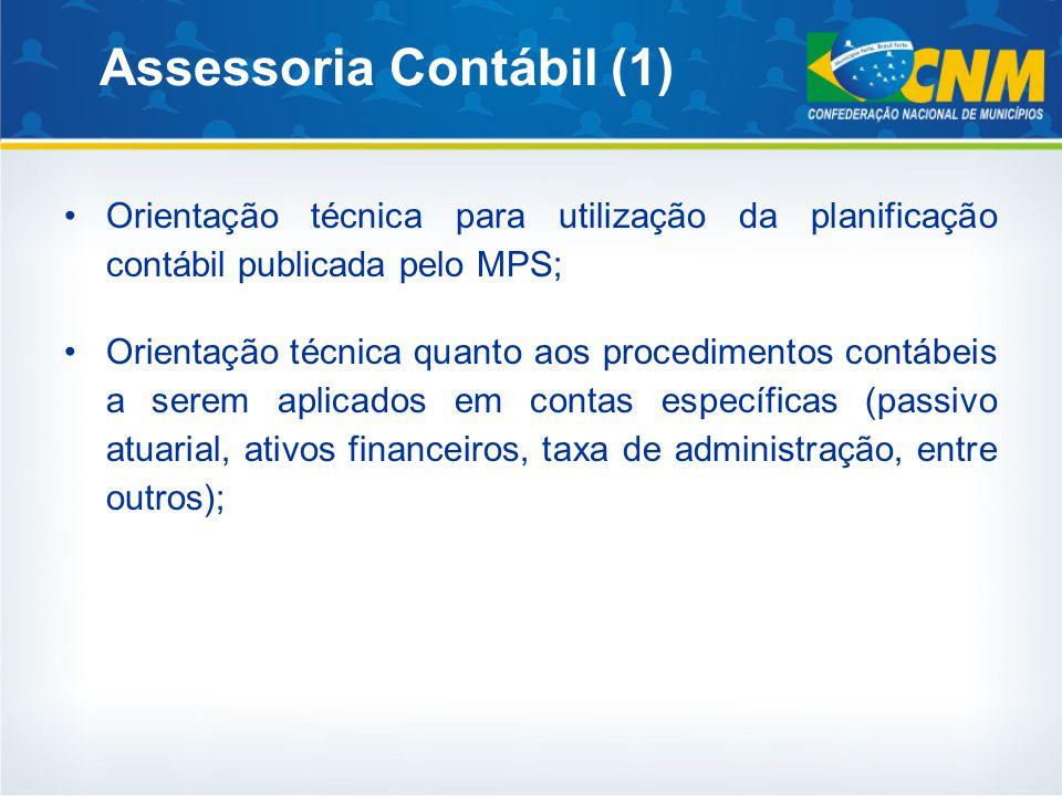 Assessoria Contábil (1) Orientação técnica para utilização da planificação contábil publicada pelo MPS; Orientação técnica quanto aos procedimentos contábeis a serem aplicados em contas específicas (passivo atuarial, ativos financeiros, taxa de administração, entre outros);