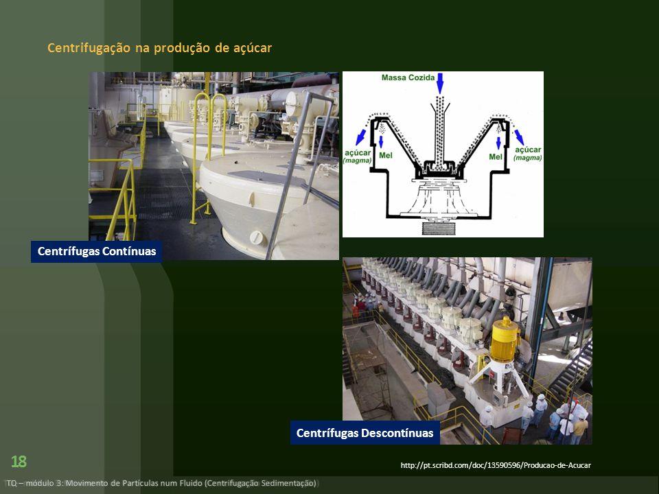 Centrifugação na produção de açúcar TQ – módulo 3: Movimento de Partículas num Fluido (Centrifugação Sedimentação) 18 http://pt.scribd.com/doc/1359059
