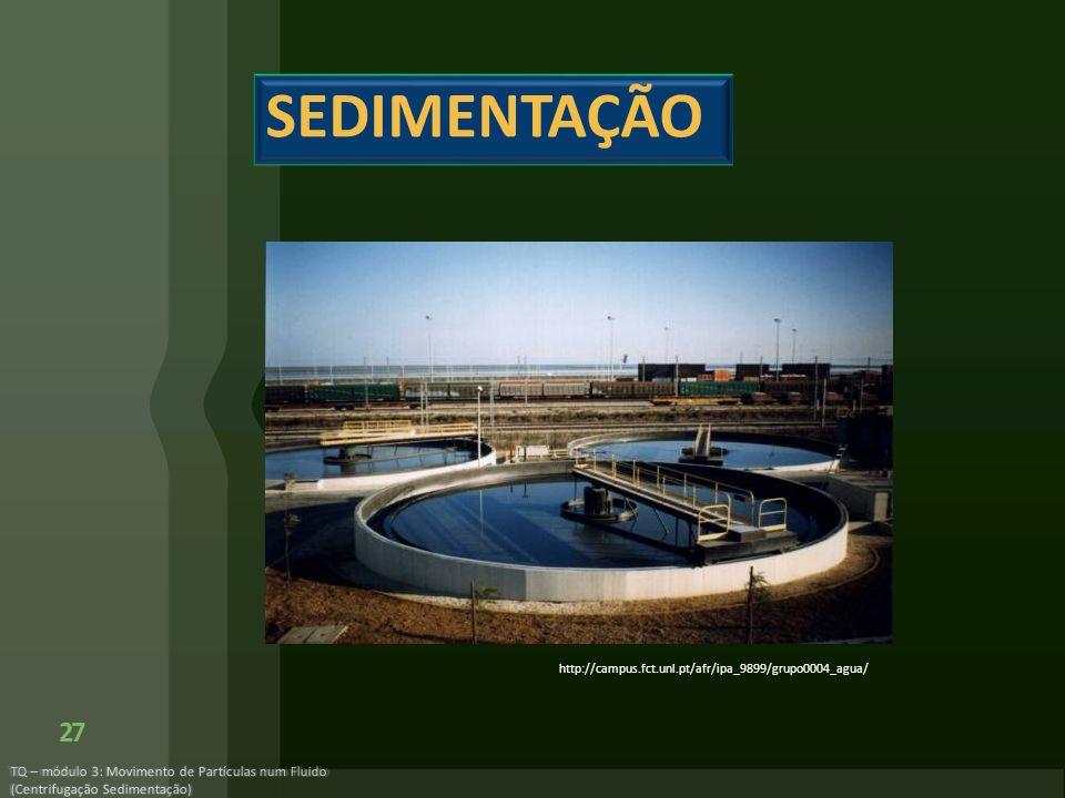 TQ – módulo 3: Movimento de Partículas num Fluido (Centrifugação Sedimentação) 27 SEDIMENTAÇÃO http://campus.fct.unl.pt/afr/ipa_9899/grupo0004_agua/