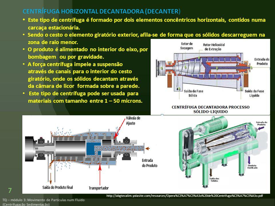 TQ – módulo 3: Movimento de Partículas num Fluido (Centrifugação Sedimentação) 7 CENTRÍFUGA HORIZONTAL DECANTADORA (DECANTER) Este tipo de centrífuga