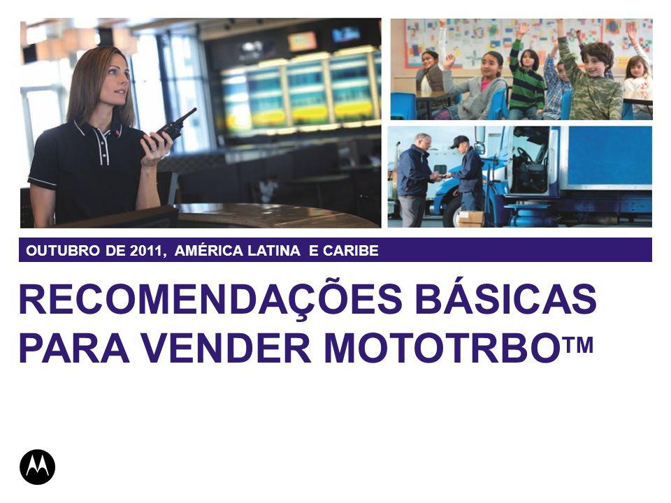 RECOMENDAÇÕES BÁSICAS PARA VENDER MOTOTRBO TM OUTUBRO DE 2011, AMÉRICA LATINA E CARIBE