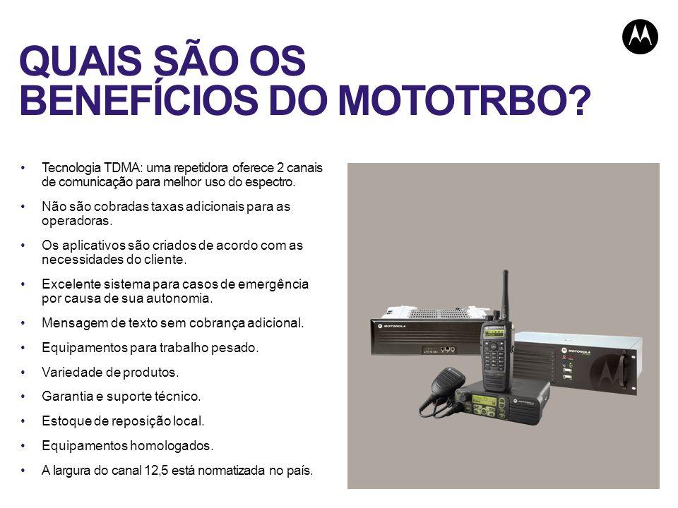 QUAIS SÃO OS BENEFÍCIOS DO MOTOTRBO? Tecnologia TDMA: uma repetidora oferece 2 canais de comunicação para melhor uso do espectro. Não são cobradas tax