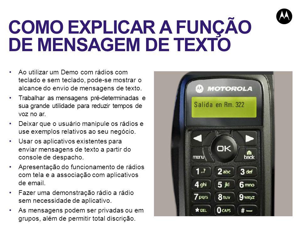 COMO EXPLICAR A FUNÇÃO DE MENSAGEM DE TEXTO Ao utilizar um Demo com rádios com teclado e sem teclado, pode-se mostrar o alcance do envio de mensagens de texto.