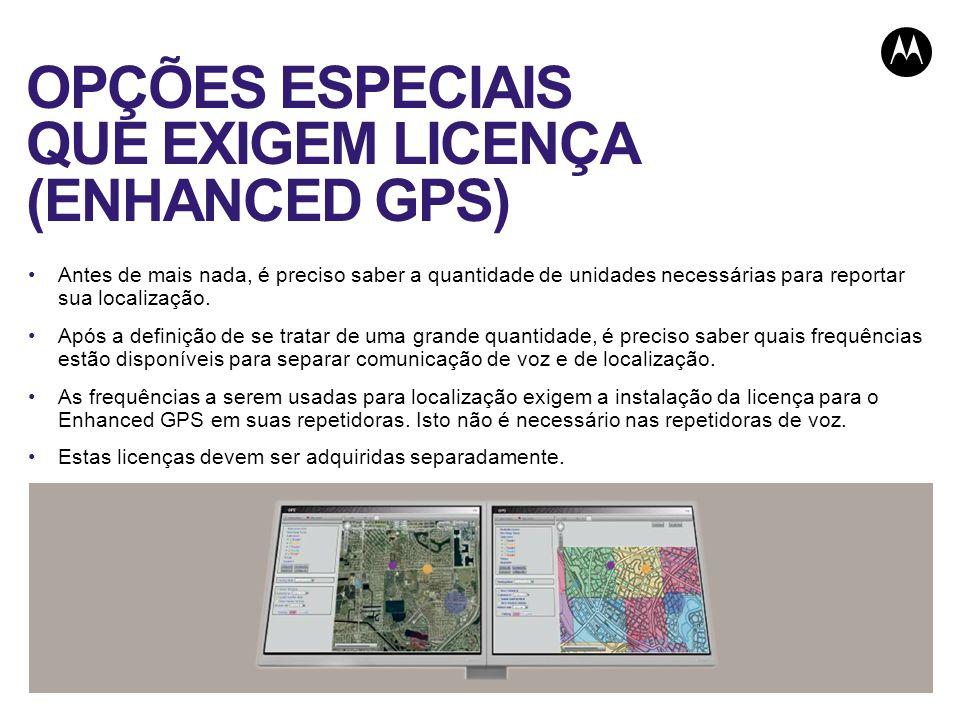 OPÇÕES ESPECIAIS QUE EXIGEM LICENÇA (ENHANCED GPS) Antes de mais nada, é preciso saber a quantidade de unidades necessárias para reportar sua localiza