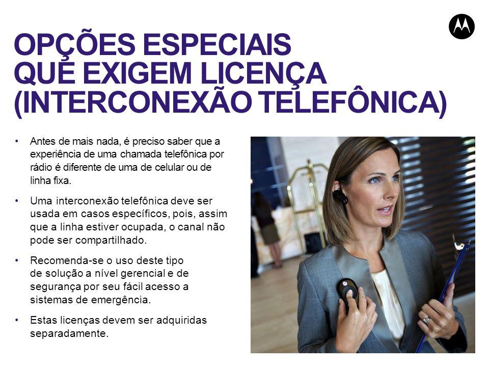 OPÇÕES ESPECIAIS QUE EXIGEM LICENÇA (INTERCONEXÃO TELEFÔNICA) Antes de mais nada, é preciso saber que a experiência de uma chamada telefônica por rádio é diferente de uma de celular ou de linha fixa.