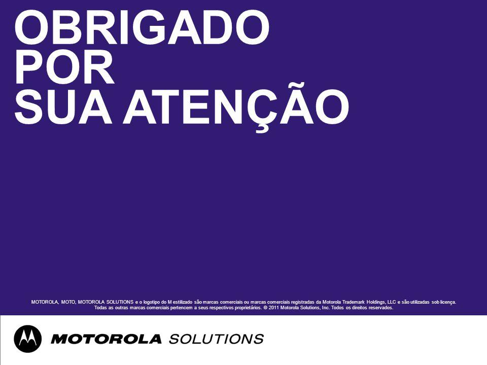 OBRIGADO POR SUA ATENÇÃO MOTOROLA, MOTO, MOTOROLA SOLUTIONS e o logotipo do M estilizado são marcas comerciais ou marcas comerciais registradas da Motorola Trademark Holdings, LLC e são utilizadas sob licença.