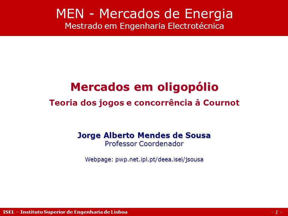 - 1 - Mercados em oligopólio Teoria dos jogos e concorrência à Cournot Jorge Alberto Mendes de Sousa Professor Coordenador Webpage: pwp.net.ipl.pt/dee