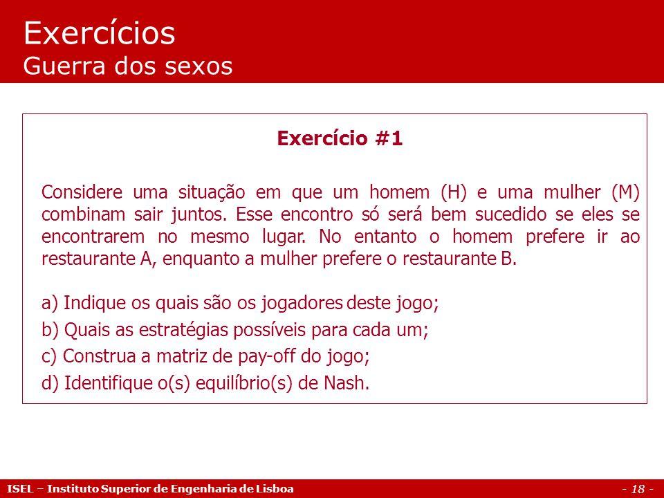 - 18 - Exercícios Guerra dos sexos ISEL – Instituto Superior de Engenharia de Lisboa Exercício #1 Considere uma situação em que um homem (H) e uma mul