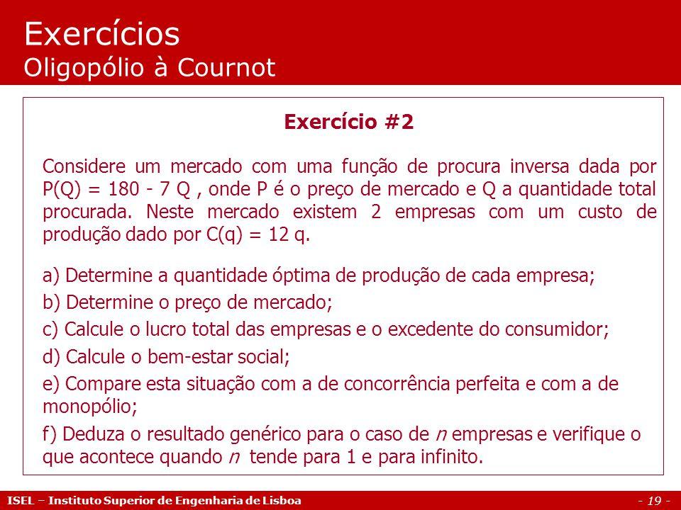 - 19 - Exercícios Oligopólio à Cournot ISEL – Instituto Superior de Engenharia de Lisboa Exercício #2 Considere um mercado com uma função de procura i