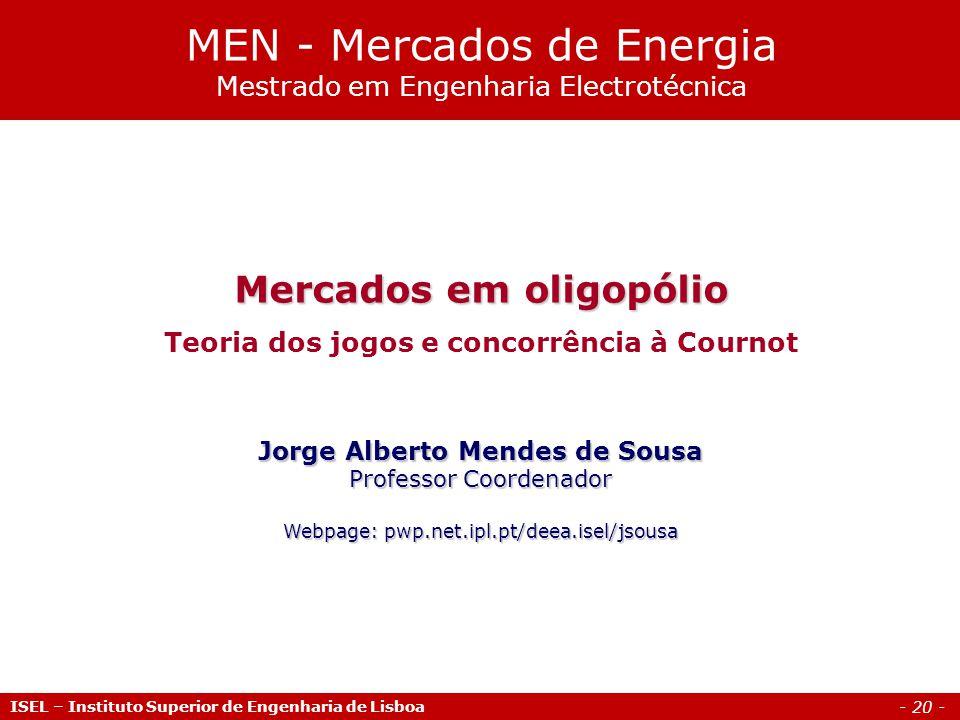 - 20 - Mercados em oligopólio Teoria dos jogos e concorrência à Cournot Jorge Alberto Mendes de Sousa Professor Coordenador Webpage: pwp.net.ipl.pt/de