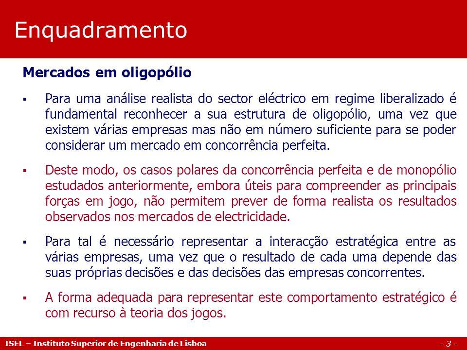 - 3 - Enquadramento ISEL – Instituto Superior de Engenharia de Lisboa Mercados em oligopólio Para uma análise realista do sector eléctrico em regime l