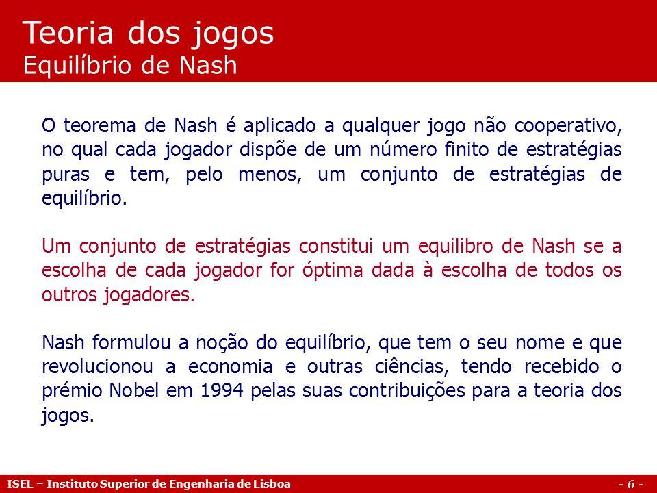 - 6 - Teoria dos jogos Equilíbrio de Nash O teorema de Nash é aplicado a qualquer jogo não cooperativo, no qual cada jogador dispõe de um número finit