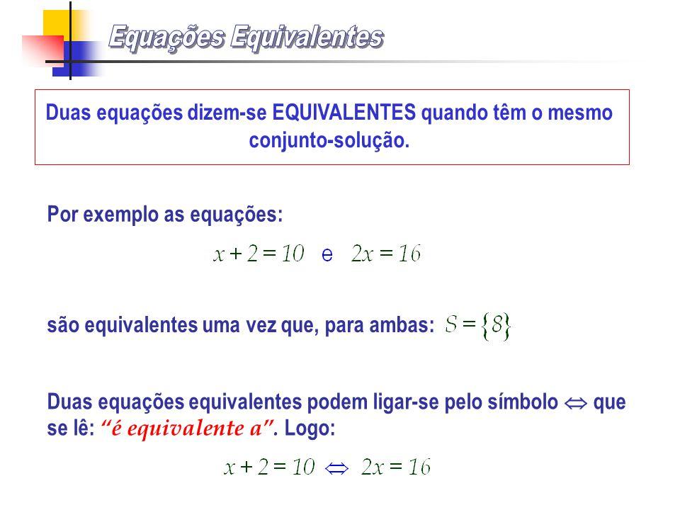 Duas equações equivalentes podem ligar-se pelo símbolo que se lê: é equivalente a.