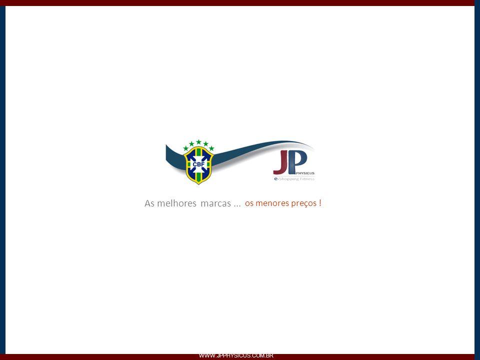 WWW.JPPHYSICUS.COM.BR As melhores marcas... os menores preços !