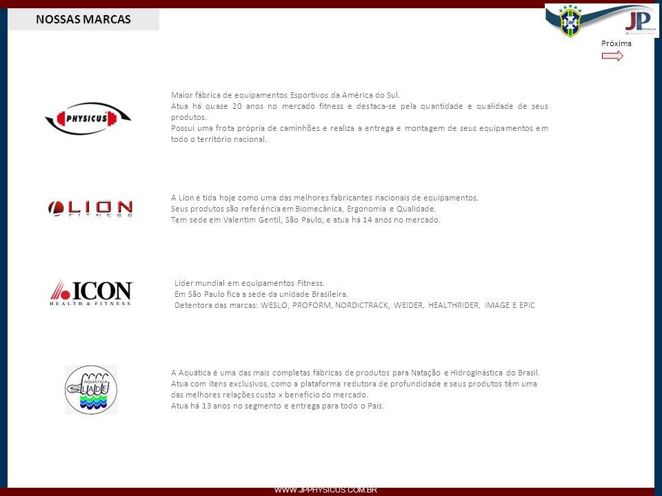 NOSSAS MARCAS WWW.JPPHYSICUS.COM.BR Maior fábrica de equipamentos Esportivos da América do Sul. Atua há quase 20 anos no mercado fitness e destaca-se