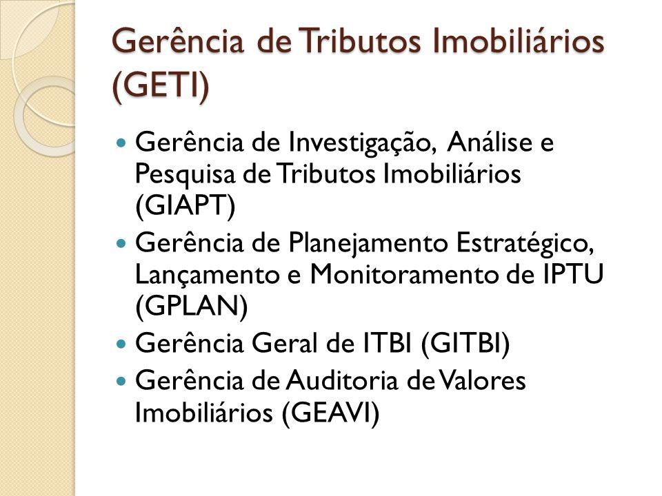 Gerência de Investigação, Análise e Pesquisa de Tributos Imobiliários (GIAPT) Gerência de Planejamento Estratégico, Lançamento e Monitoramento de IPTU