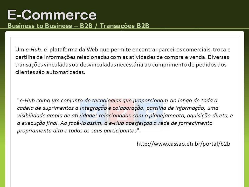 Business to Business – B2B / Transações B2B Um e-Hub, é plataforma da Web que permite encontrar parceiros comerciais, troca e partilha de informações