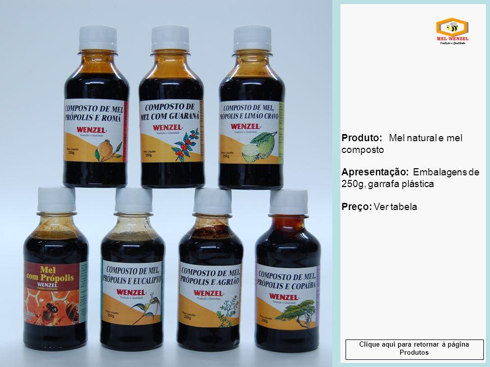 Produto: Mel natural e mel composto Apresentação: Embalagens de 250g, garrafa plástica Preço: Ver tabela Produto: Mel natural e mel composto Apresenta