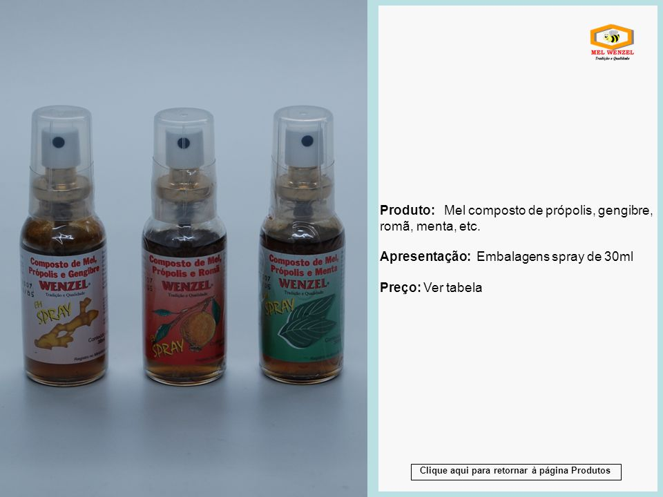 Produto: Mel composto de própolis, gengibre, romã, menta, etc. Apresentação: Embalagens spray de 30ml Preço: Ver tabela Produto: Mel composto de própo
