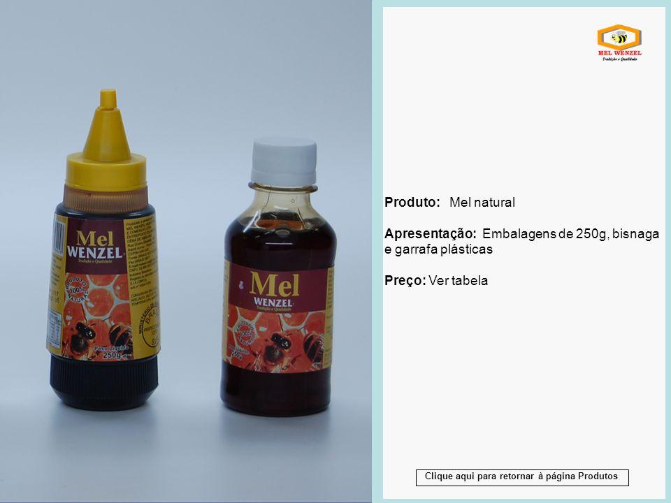 Produto: Mel natural Apresentação: Embalagens de 250g, bisnaga e garrafa plásticas Preço: Ver tabela Produto: Mel natural Apresentação: Embalagens de