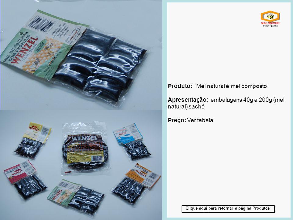 Produto: Mel natural e mel composto Apresentação: embalagens 40g e 200g (mel natural) sachê Preço: Ver tabela Produto: Mel natural e mel composto Apre